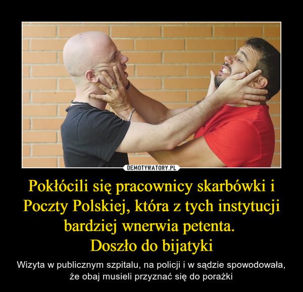 Pokłócili się pracownicy skarbówki i Poczty Polskiej, która z tych instytucji bardziej wnerwia petenta. Doszło do bijatyki – Wizyta w publicznym szpitalu, na policji i w sądzie spowodowała, że obaj musieli przyznać się do porażki