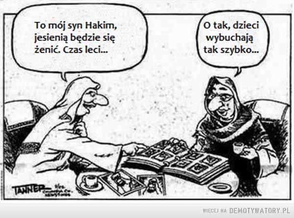 Czasu się nie zatrzyma... –  To mój syn Hakim, jesienią będzie się żenić. Czas leci. O tak dzieci wybuchają tak szybko...