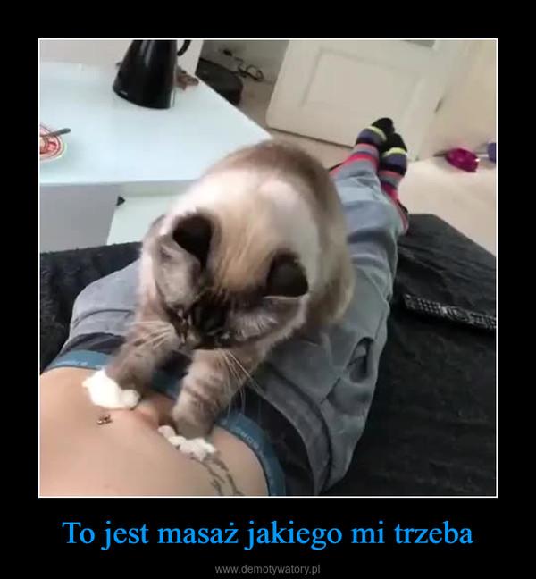 To jest masaż jakiego mi trzeba –