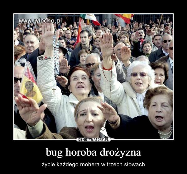 bug horoba drożyzna – życie każdego mohera w trzech słowach