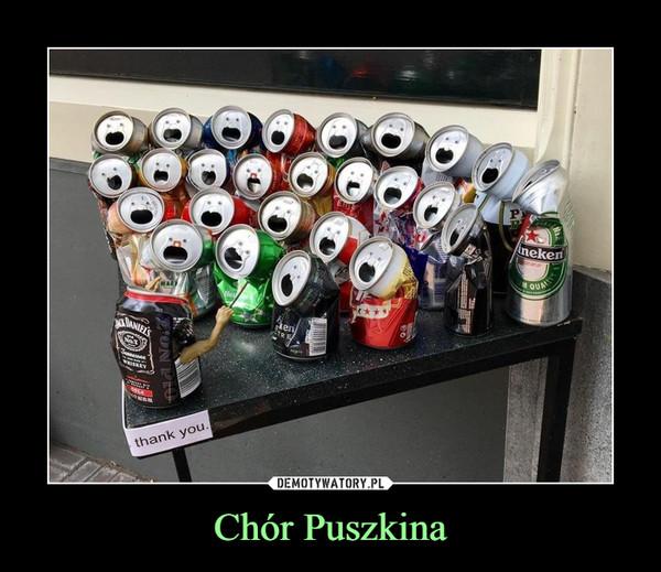 Chór Puszkina –  thank you.