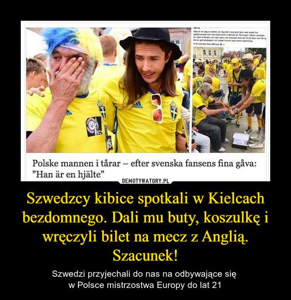 Szwedzcy kibice spotkali w Kielcach bezdomnego. Dali mu buty, koszulkę i wręczyli bilet na mecz z Anglią. Szacunek! – Szwedzi przyjechali do nas na odbywające się w Polsce mistrzostwa Europy do lat 21