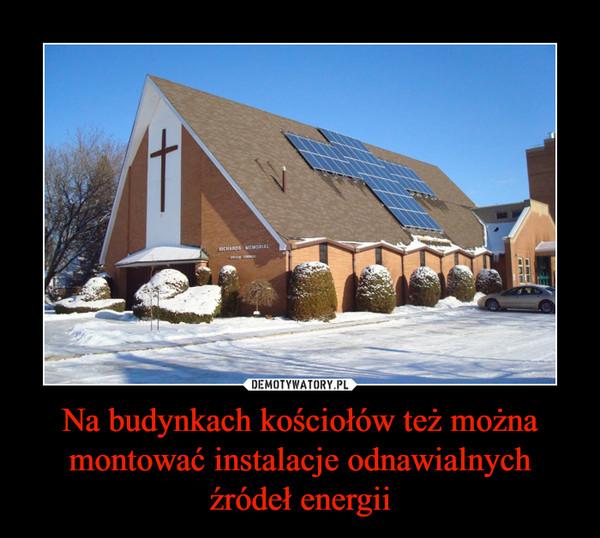 Na budynkach kościołów też można montować instalacje odnawialnych źródeł energii –