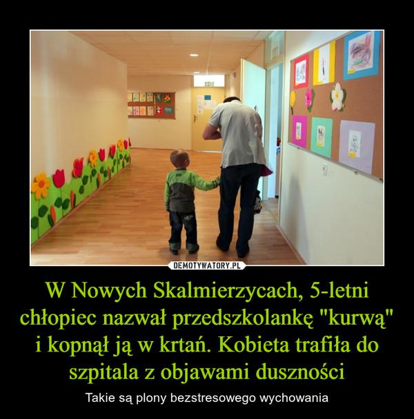 """W Nowych Skalmierzycach, 5-letni chłopiec nazwał przedszkolankę """"kurwą"""" i kopnął ją w krtań. Kobieta trafiła do szpitala z objawami duszności – Takie są plony bezstresowego wychowania"""