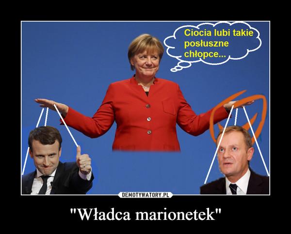 """Władca marionetek"" –"