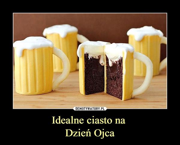 Idealne ciasto na Dzień Ojca –