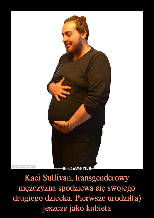Kaci Sullivan, transgenderowy mężczyzna spodziewa się swojego drugiego dziecka. Pierwsze urodził(a) jeszcze jako kobieta –