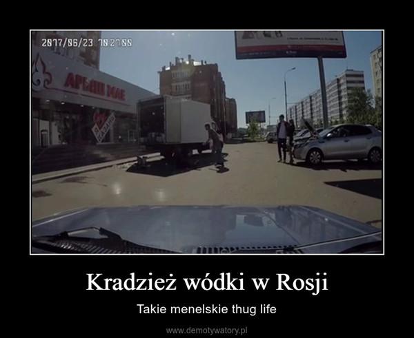 Kradzież wódki w Rosji – Takie menelskie thug life