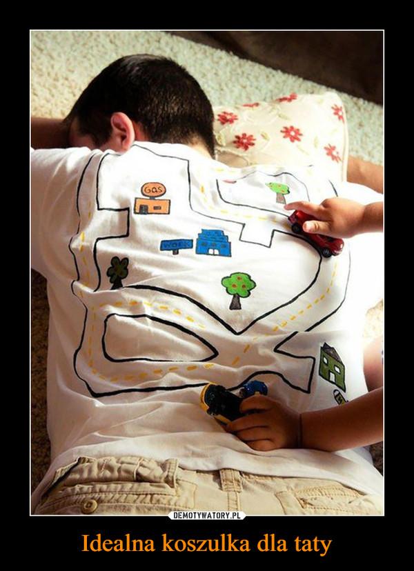 Idealna koszulka dla taty –