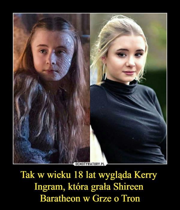 Tak w wieku 18 lat wygląda Kerry Ingram, która grała Shireen Baratheon w Grze o Tron –