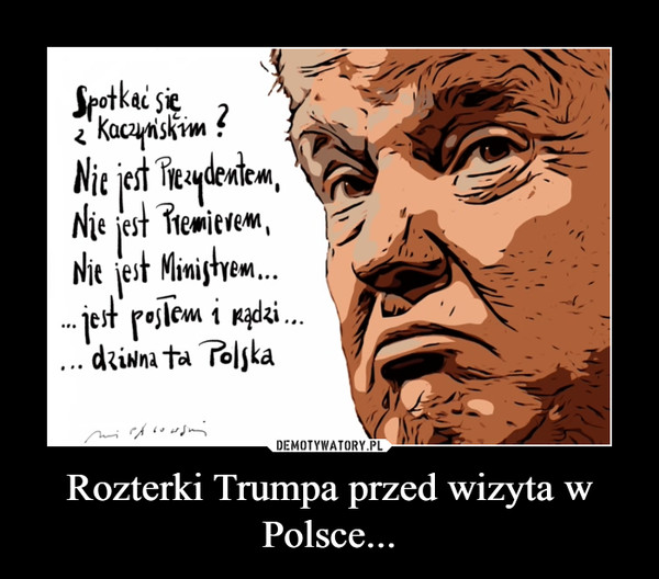 Rozterki Trumpa przed wizyta w Polsce... –