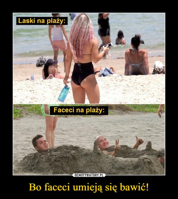 Bo faceci umieją się bawić! –  Laski na plażyFaceci na plaży
