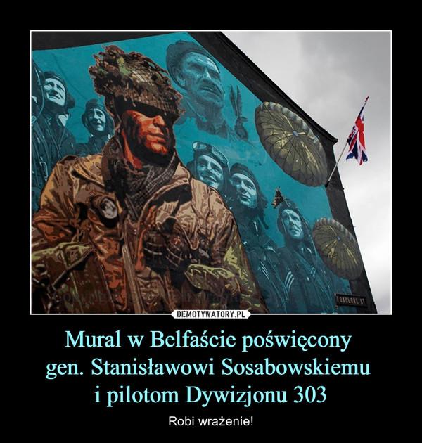 Mural w Belfaście poświęcony gen. Stanisławowi Sosabowskiemu i pilotom Dywizjonu 303 – Robi wrażenie!