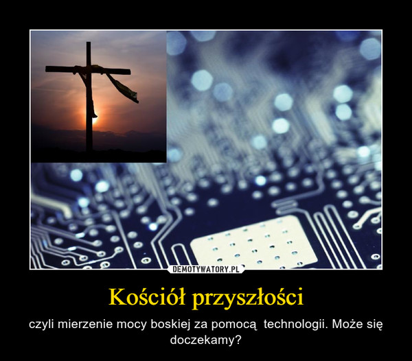 Kościół przyszłości – czyli mierzenie mocy boskiej za pomocą  technologii. Może się doczekamy?
