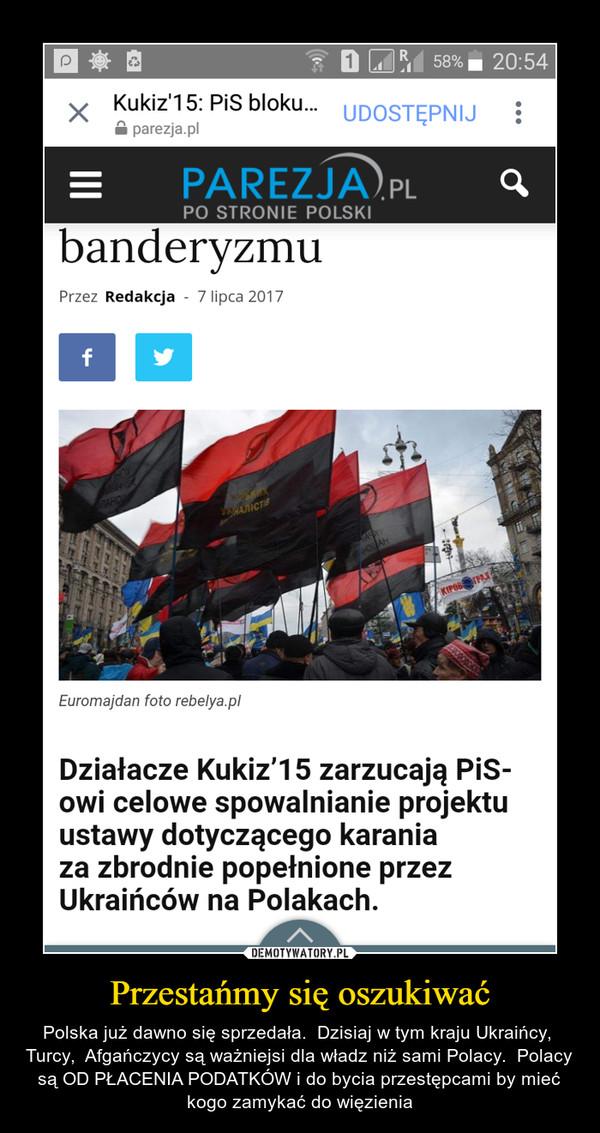 Przestańmy się oszukiwać – Polska już dawno się sprzedała.  Dzisiaj w tym kraju Ukraińcy,  Turcy,  Afgańczycy są ważniejsi dla władz niż sami Polacy.  Polacy są OD PŁACENIA PODATKÓW i do bycia przestępcami by mieć kogo zamykać do więzienia