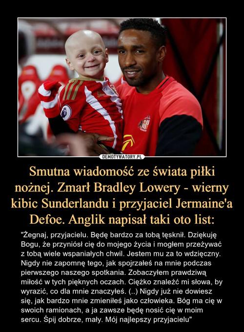 Smutna wiadomość ze świata piłki nożnej. Zmarł Bradley Lowery - wierny kibic Sunderlandu i przyjaciel Jermaine'a Defoe. Anglik napisał taki oto list: