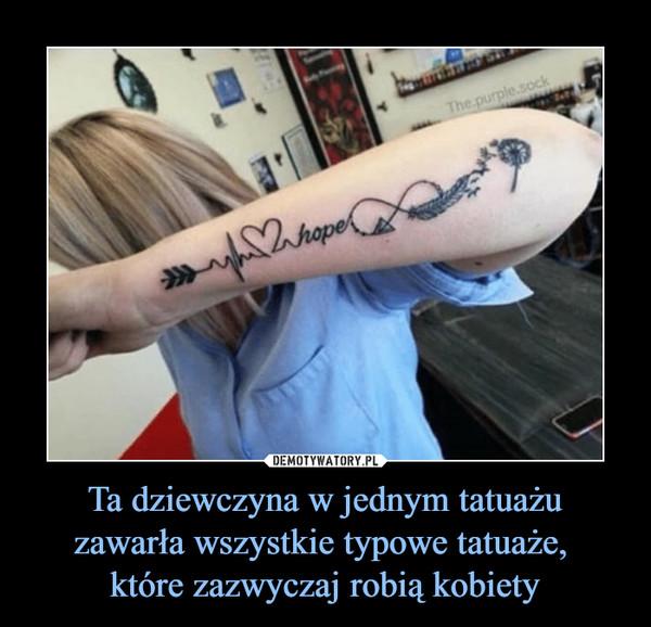 Ta Dziewczyna W Jednym Tatuażu Zawarła Wszystkie Typowe