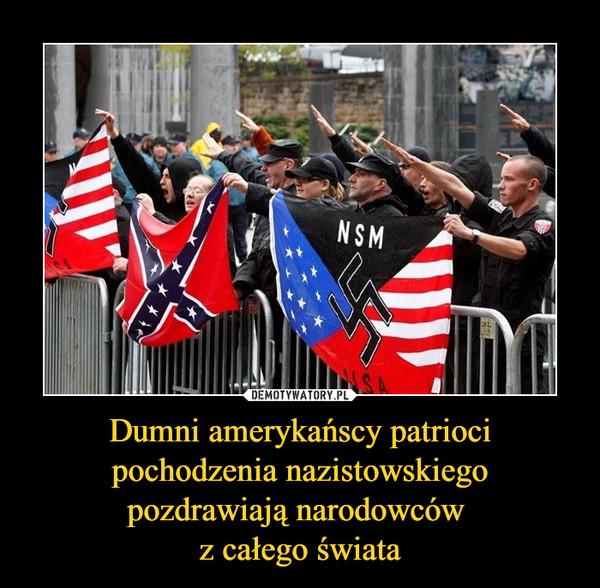Dumni amerykańscy patrioci pochodzenia nazistowskiego pozdrawiają narodowców z całego świata –