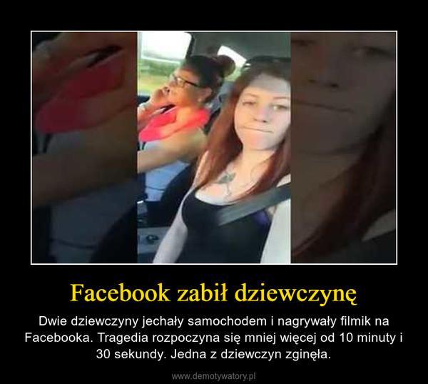Facebook zabił dziewczynę – Dwie dziewczyny jechały samochodem i nagrywały filmik na Facebooka. Tragedia rozpoczyna się mniej więcej od 10 minuty i 30 sekundy. Jedna z dziewczyn zginęła.