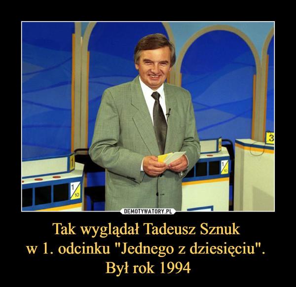 """Tak wyglądał Tadeusz Sznuk w 1. odcinku """"Jednego z dziesięciu"""". Był rok 1994 –"""