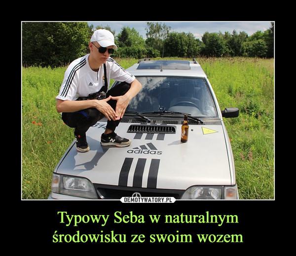 Typowy Seba w naturalnymśrodowisku ze swoim wozem –  adidas