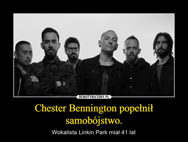 Chester Bennington popełnił samobójstwo. – Wokalista Linkin Park miał 41 lat