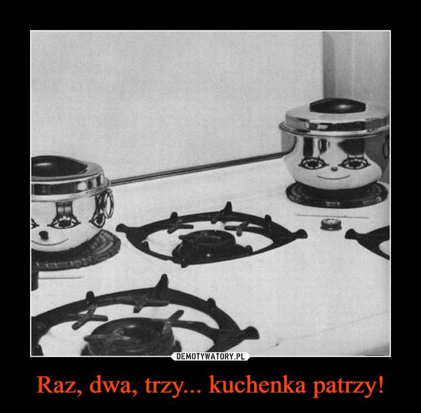 Raz, dwa, trzy... kuchenka patrzy! –