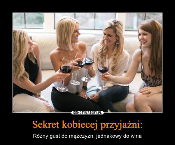 Sekret kobiecej przyjaźni: – Różny gust do mężczyzn, jednakowy do wina