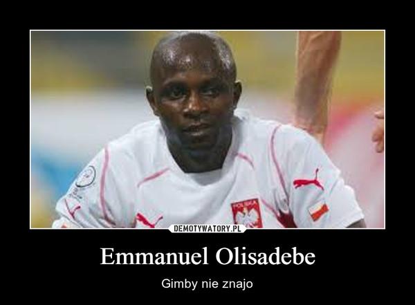 Emmanuel Olisadebe – Gimby nie znajo