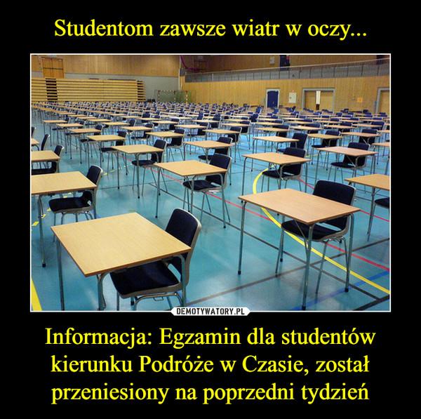Informacja: Egzamin dla studentów kierunku Podróże w Czasie, został przeniesiony na poprzedni tydzień –