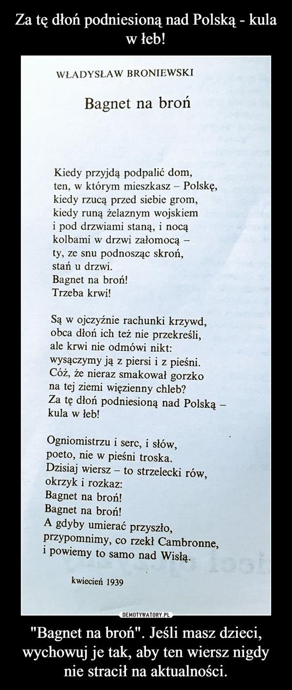 Za Tę Dłoń Podniesioną Nad Polską Kula W łeb Bagnet Na