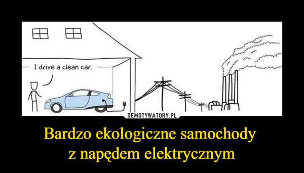 Bardzo ekologiczne samochody z napędem elektrycznym –
