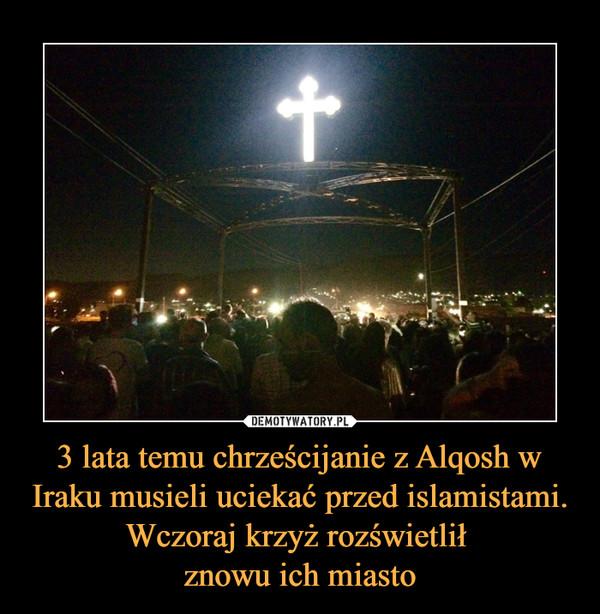 3 lata temu chrześcijanie z Alqosh w Iraku musieli uciekać przed islamistami. Wczoraj krzyż rozświetlił znowu ich miasto –