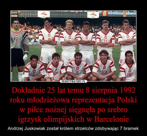 Dokładnie 25 lat temu 8 sierpnia 1992 roku młodzieżowa reprezentacja Polski w piłce nożnej sięgnęła po srebro igrzysk olimpijskich w Barcelonie