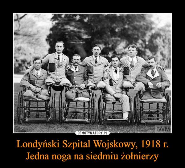 Londyński Szpital Wojskowy, 1918 r. Jedna noga na siedmiu żołnierzy –