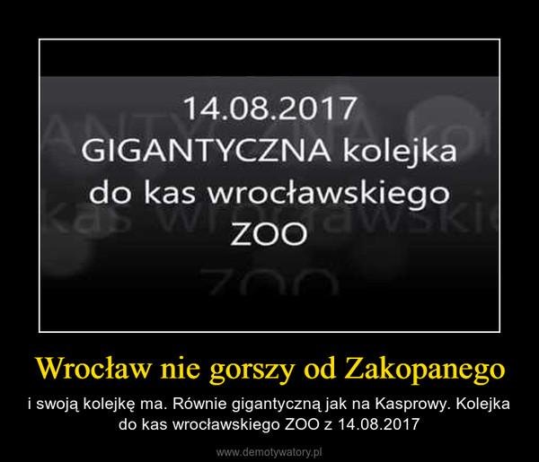 Wrocław nie gorszy od Zakopanego – i swoją kolejkę ma. Równie gigantyczną jak na Kasprowy. Kolejka do kas wrocławskiego ZOO z 14.08.2017