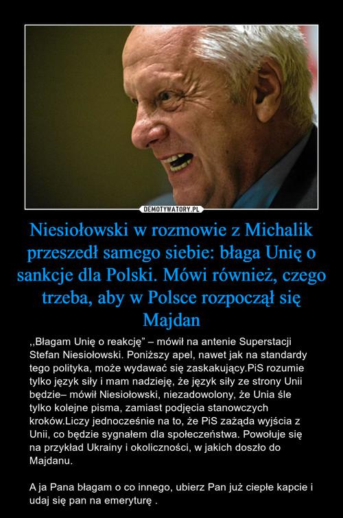 Niesiołowski w rozmowie z Michalik przeszedł samego siebie: błaga Unię o sankcje dla Polski. Mówi również, czego trzeba, aby w Polsce rozpoczął się Majdan
