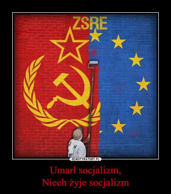 Umarł socjalizm,Niech żyje socjalizm –