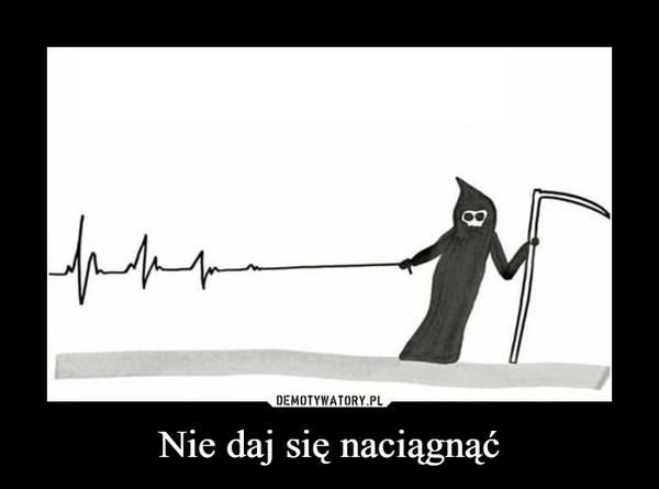 Nie daj się naciągnąć –