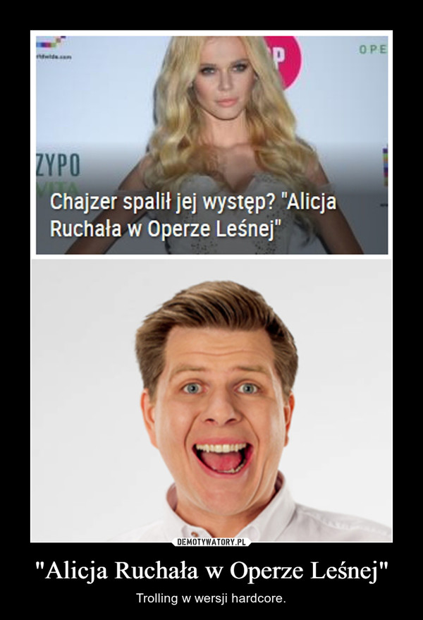 """""""Alicja Ruchała w Operze Leśnej"""" – Trolling w wersji hardcore."""