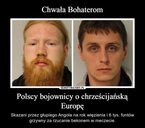 Chwała Bohaterom Polscy bojownicy o chrześcijańską Europę