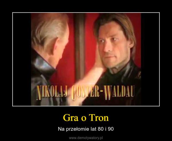 Gra o Tron – Na przełomie lat 80 i 90