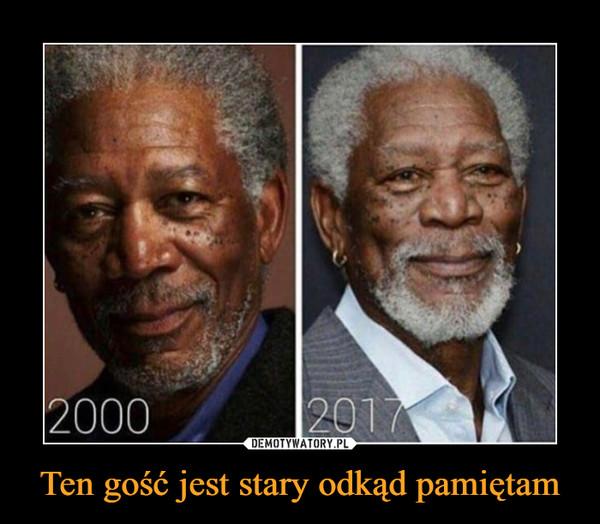 Ten gość jest stary odkąd pamiętam –  20002017