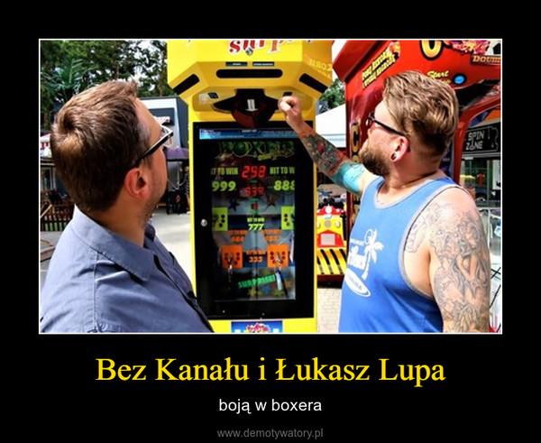 Bez Kanału i Łukasz Lupa – boją w boxera
