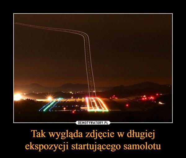 Tak wygląda zdjęcie w długiej ekspozycji startującego samolotu –