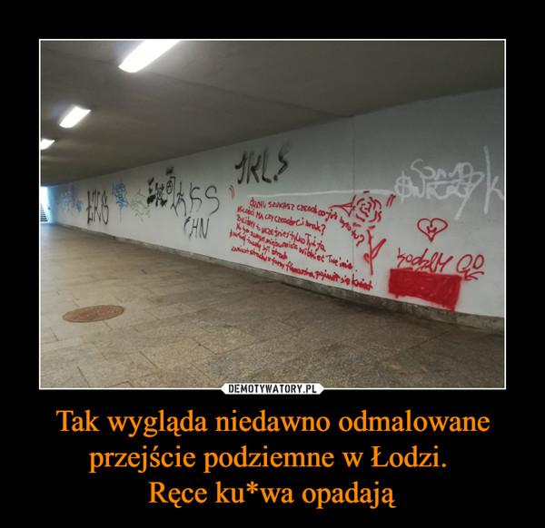 Tak wygląda niedawno odmalowane przejście podziemne w Łodzi. Ręce ku*wa opadają –