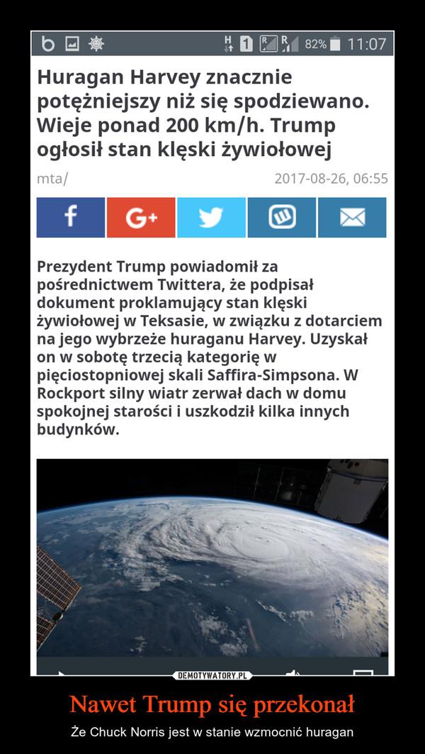 Nawet Trump się przekonał – Że Chuck Norris jest w stanie wzmocnić huragan