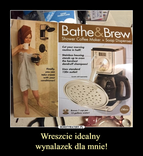 Wreszcie idealny wynalazek dla mnie! –