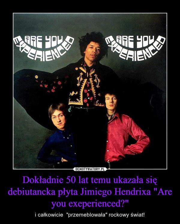 """Dokładnie 50 lat temu ukazała się debiutancka płyta Jimiego Hendrixa """"Are you exeperienced?"""" – i całkowicie  """"przemeblowała"""" rockowy świat!"""
