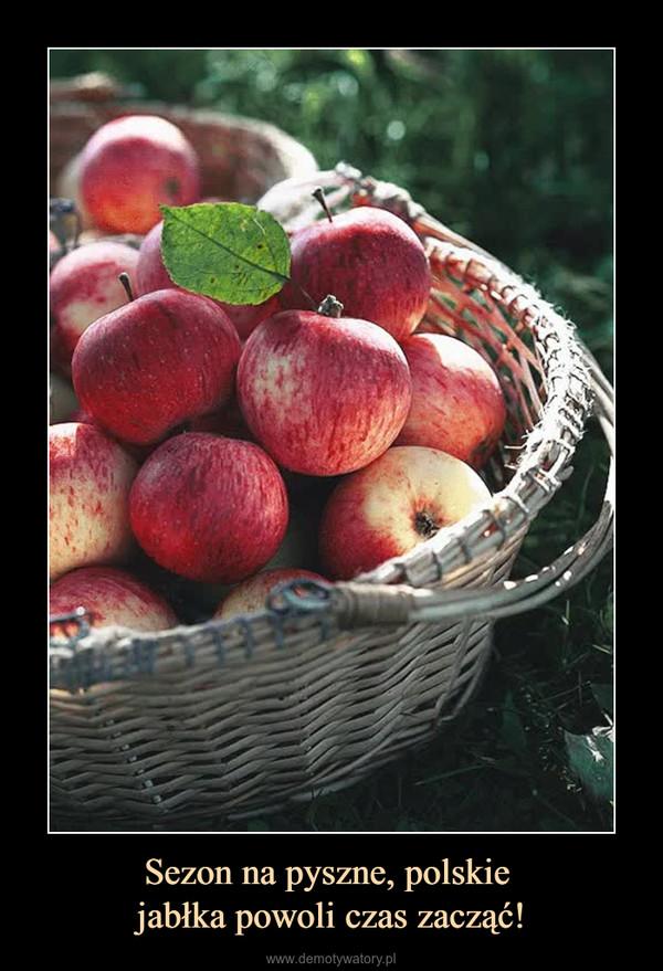 Sezon na pyszne, polskie jabłka powoli czas zacząć! –